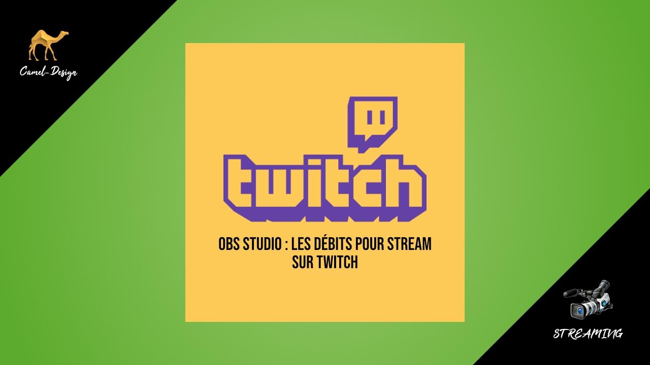 obs studio : les débits pour stream sur twtich