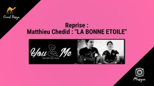 You and Me : reprise mathieu chedid la bonne etoile